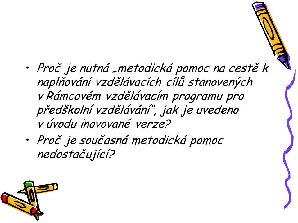 """Proč je nutná """"metodická pomoc na cestě k naplňování vzdělávacích cílů stanovených v Rámcovém vzdělávacím programu pro předškolní vzdělávání , jak je uvedeno v úvodu inovované verze."""