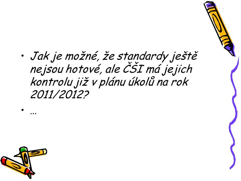 Jak je možné, že standardy ještě nejsou hotové, ale ČŠI má jejich kontrolu již v plánu úkolů na rok 2011/2012.