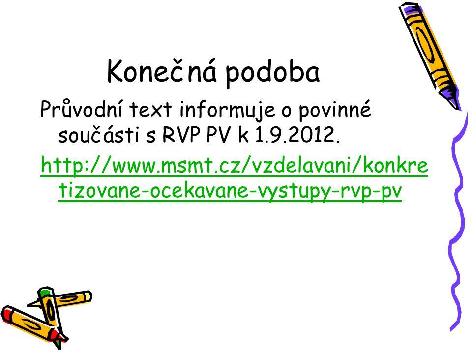 Konečná podoba Průvodní text informuje o povinné součásti s RVP PV k 1.9.2012. http://www.msmt.cz/vzdelavani/konkre tizovane-ocekavane-vystupy-rvp-pv