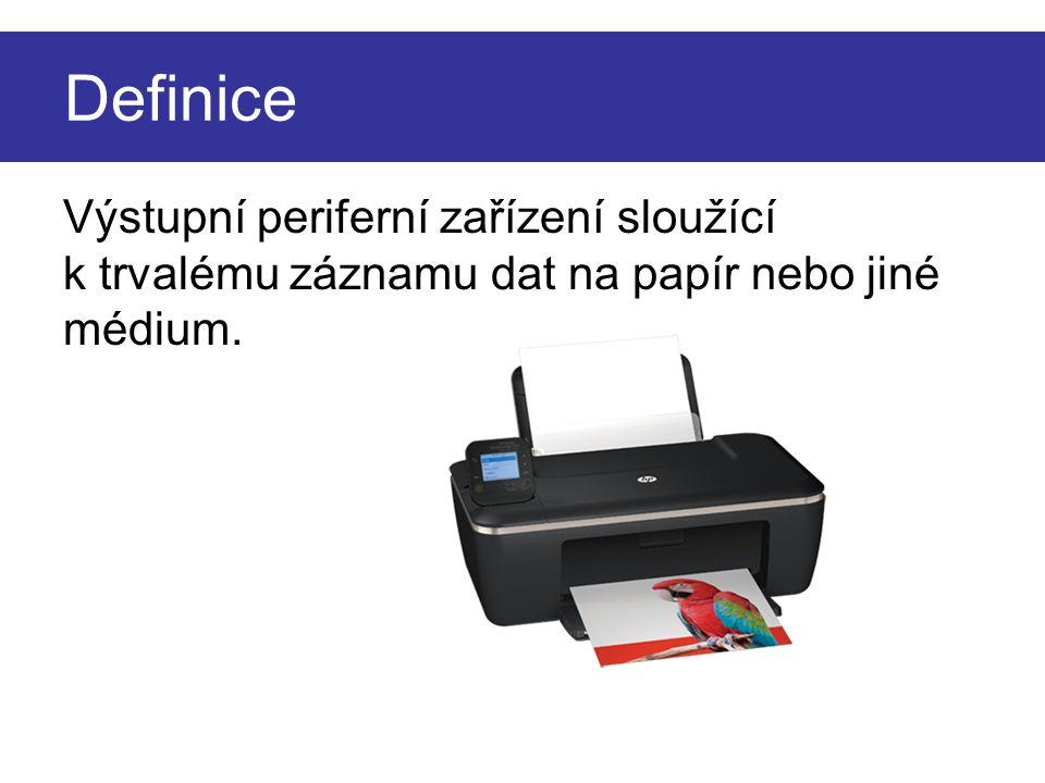Definice Výstupní periferní zařízení sloužící k trvalému záznamu dat na papír nebo jiné médium.