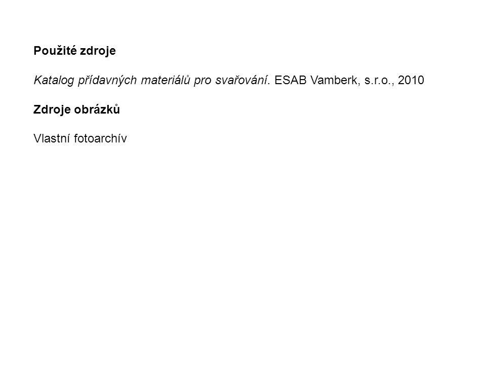 Použité zdroje Katalog přídavných materiálů pro svařování. ESAB Vamberk, s.r.o., 2010 Zdroje obrázků Vlastní fotoarchív