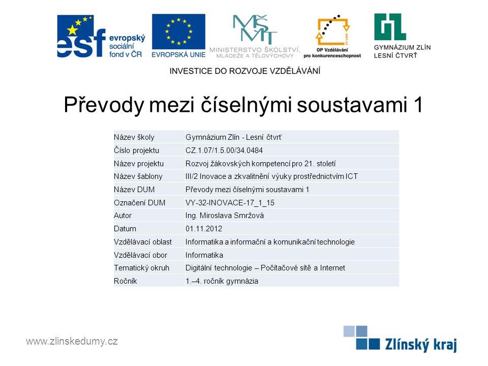 Převody mezi číselnými soustavami 1 www.zlinskedumy.cz Název školyGymnázium Zlín - Lesní čtvrť Číslo projektuCZ.1.07/1.5.00/34.0484 Název projektuRozv