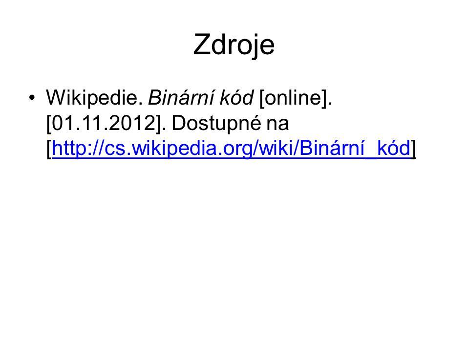 Zdroje Wikipedie. Binární kód [online]. [01.11.2012]. Dostupné na [http://cs.wikipedia.org/wiki/Binární_kód]http://cs.wikipedia.org/wiki/Binární_kód