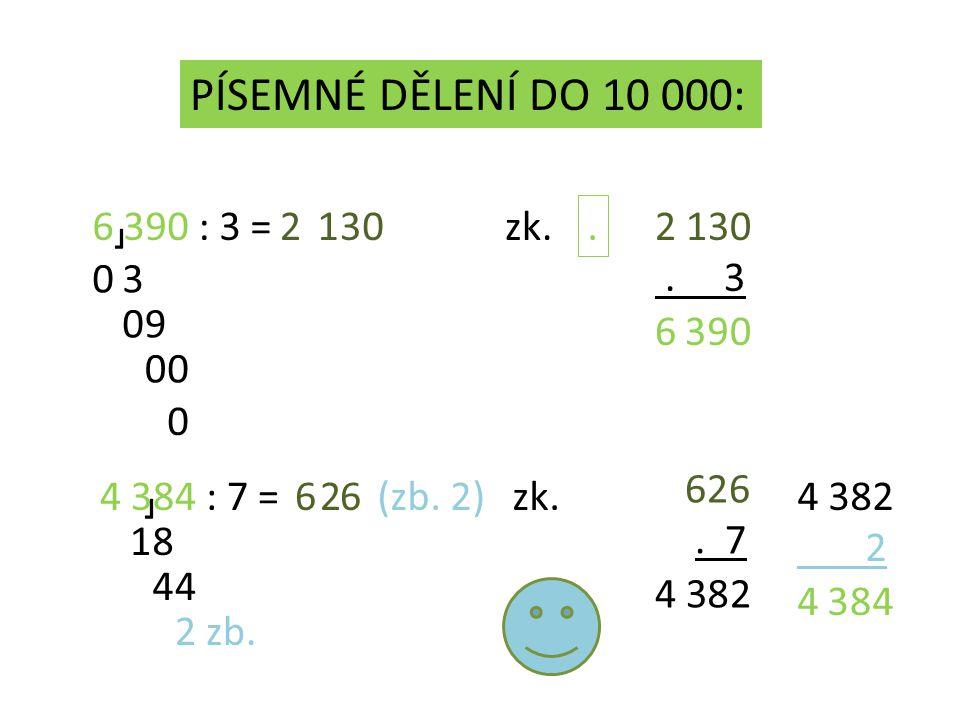 PÍSEMNÉ DĚLENÍ DO 10 000: 6 390 : 3 =21 03 09 3 00 0 0 zk.2 130.