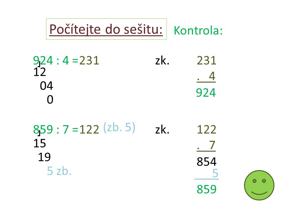 Počítejte do sešitu: 924 : 4 =zk. 859 : 7 =zk. Kontrola: 231 12 04 0 231.