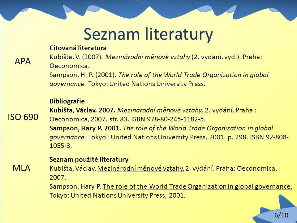 6/10 Seznam literatury Citovaná literatura Kubišta, V. (2007). Mezinárodní měnové vztahy (2. vydání. vyd.). Praha: Oeconomica. Sampson, H. P. (2001).