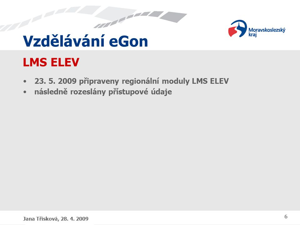 Vzdělávání eGon Jana Třísková, 28.4. 2009 6 LMS ELEV 23.