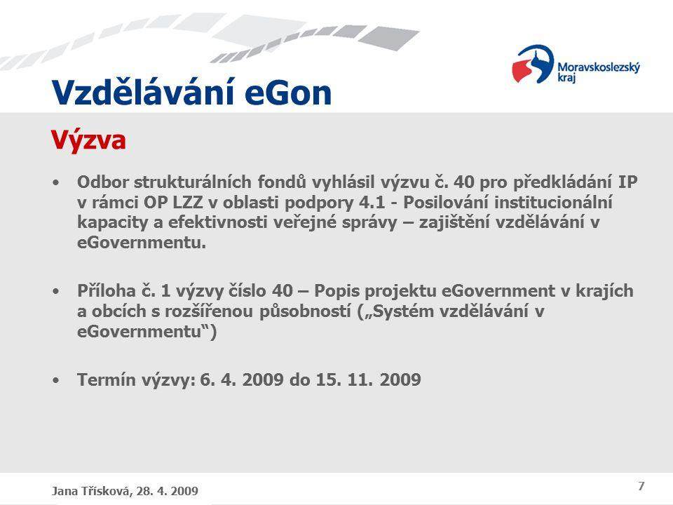 Vzdělávání eGon Jana Třísková, 28. 4. 2009 7 Výzva Odbor strukturálních fondů vyhlásil výzvu č.