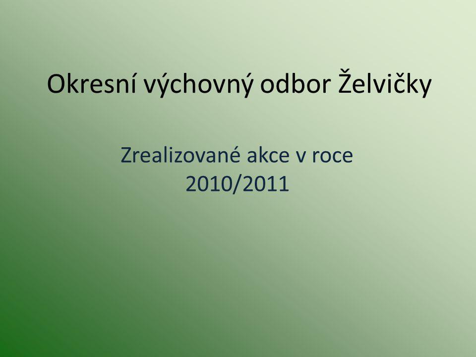Okresní výchovný odbor Želvičky Zrealizované akce v roce 2010/2011