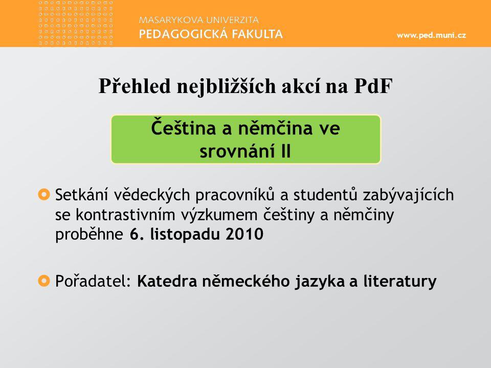 www.ped.muni.cz  Setkání vědeckých pracovníků a studentů zabývajících se kontrastivním výzkumem češtiny a němčiny proběhne 6.
