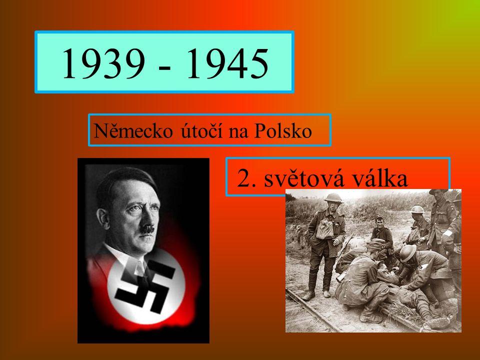 1939 - 1945 Německo útočí na Polsko 2. světová válka