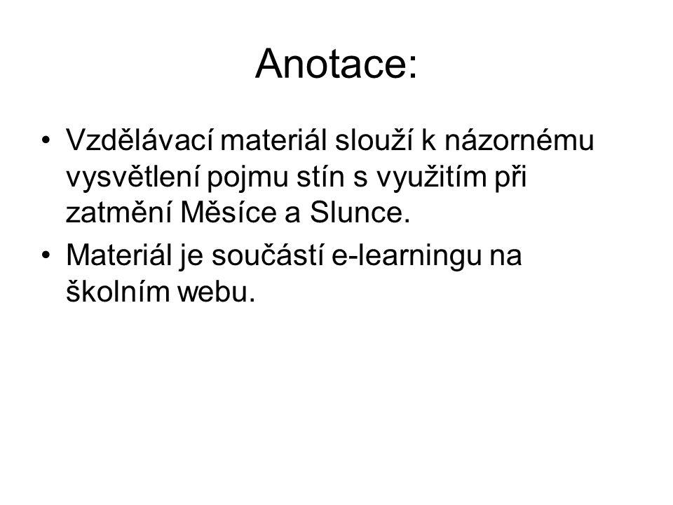 Anotace: Vzdělávací materiál slouží k názornému vysvětlení pojmu stín s využitím při zatmění Měsíce a Slunce.