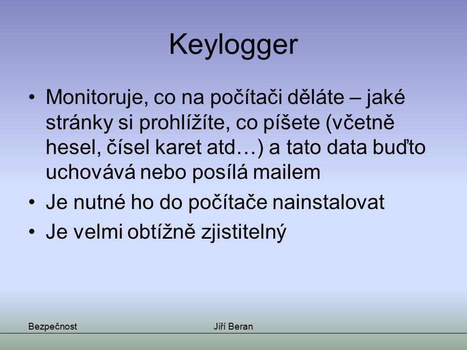 Keylogger Monitoruje, co na počítači děláte – jaké stránky si prohlížíte, co píšete (včetně hesel, čísel karet atd…) a tato data buďto uchovává nebo p