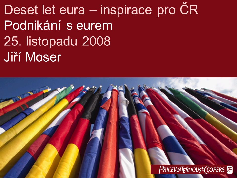 PricewaterhouseCoopers listopad 2008 Slide 2 Před deseti lety -Očekávání a scénáře -Projekty konverze na euro -Strategické aspekty konverze pro společnosti Podnikání s eurem