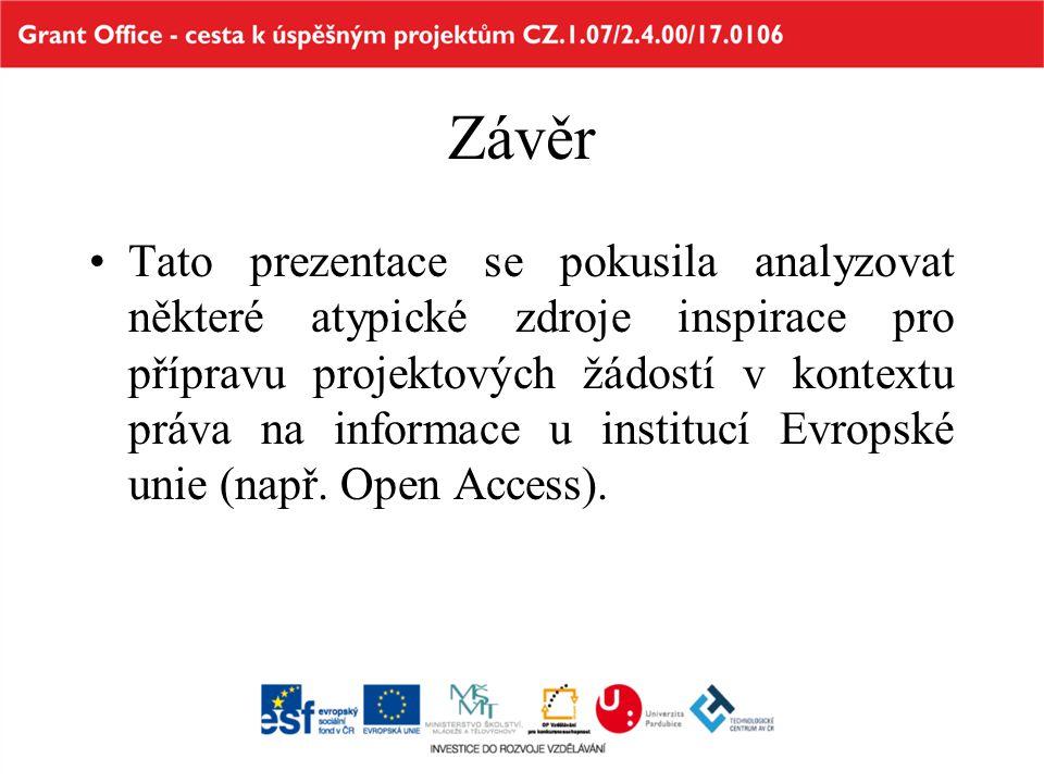 Závěr Tato prezentace se pokusila analyzovat některé atypické zdroje inspirace pro přípravu projektových žádostí v kontextu práva na informace u institucí Evropské unie (např.