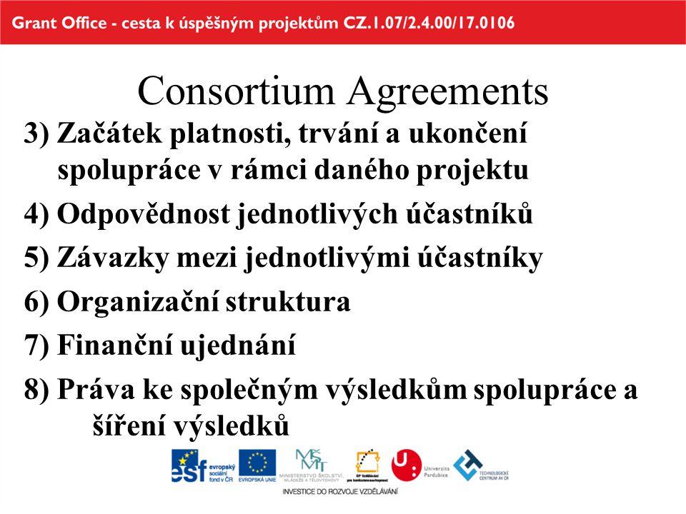 Consortium Agreements 3) Začátek platnosti, trvání a ukončení spolupráce v rámci daného projektu 4) Odpovědnost jednotlivých účastníků 5) Závazky mezi jednotlivými účastníky 6) Organizační struktura 7) Finanční ujednání 8) Práva ke společným výsledkům spolupráce a šíření výsledků