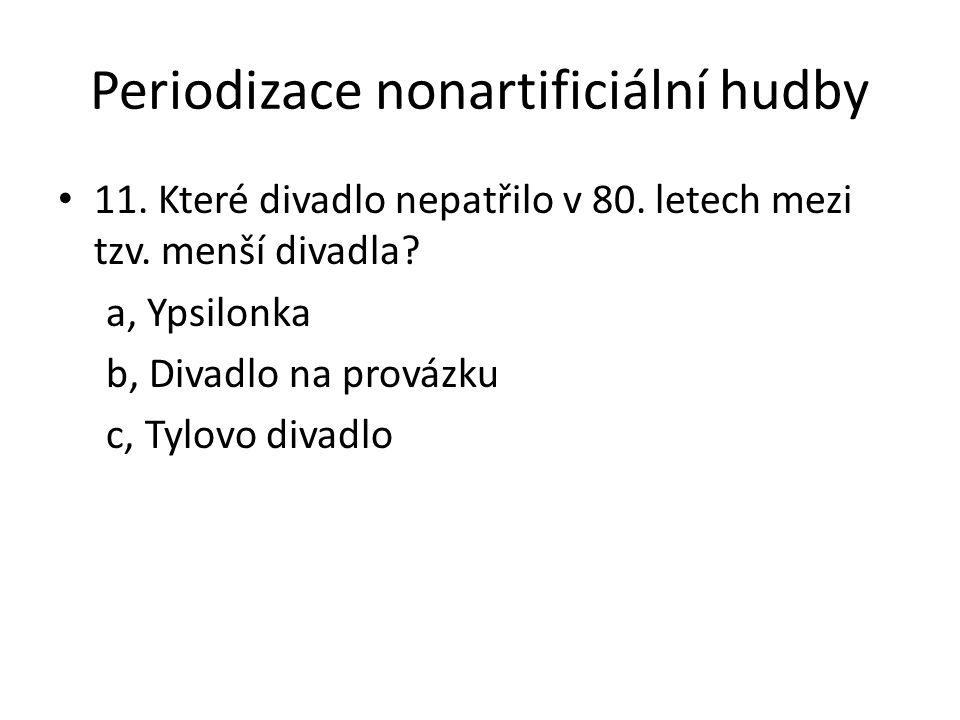 Periodizace nonartificiální hudby 11.Které divadlo nepatřilo v 80.