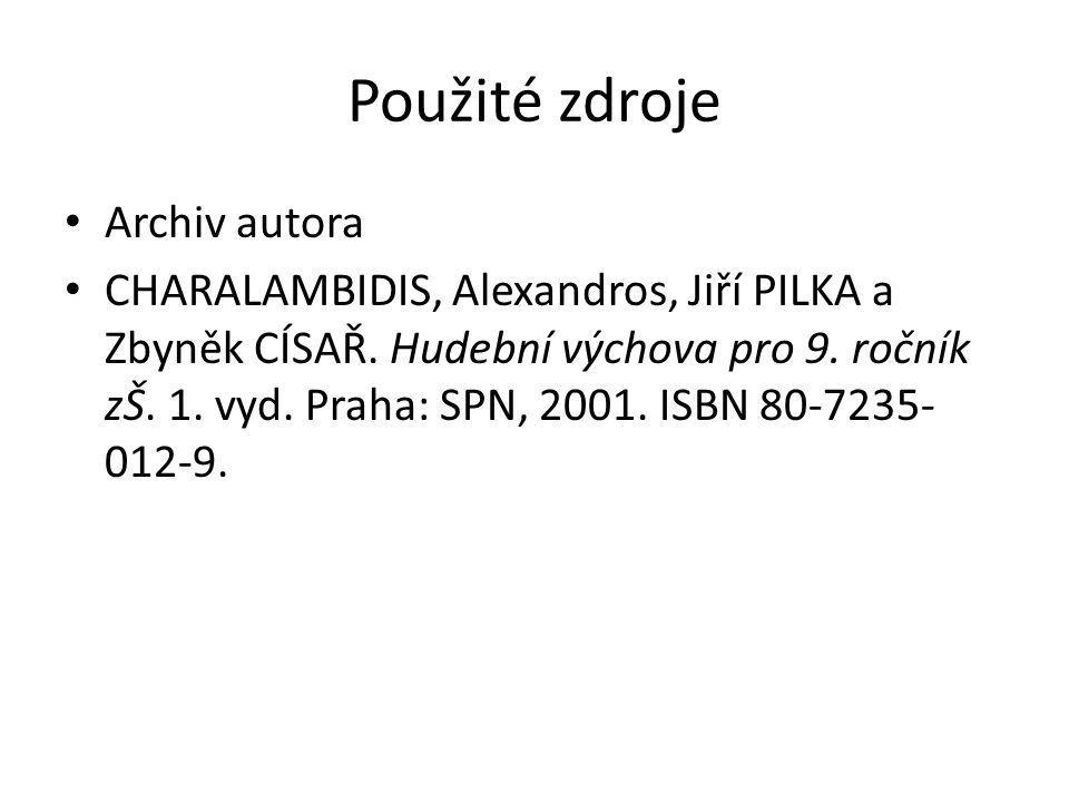 Použité zdroje Archiv autora CHARALAMBIDIS, Alexandros, Jiří PILKA a Zbyněk CÍSAŘ. Hudební výchova pro 9. ročník zŠ. 1. vyd. Praha: SPN, 2001. ISBN 80