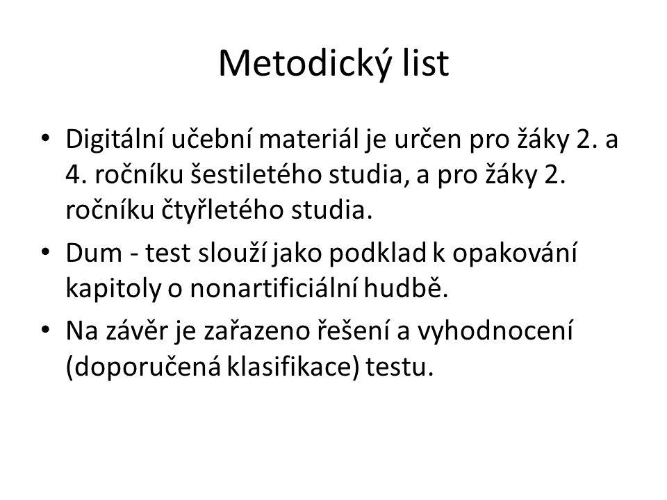 Metodický list Digitální učební materiál je určen pro žáky 2. a 4. ročníku šestiletého studia, a pro žáky 2. ročníku čtyřletého studia. Dum - test slo