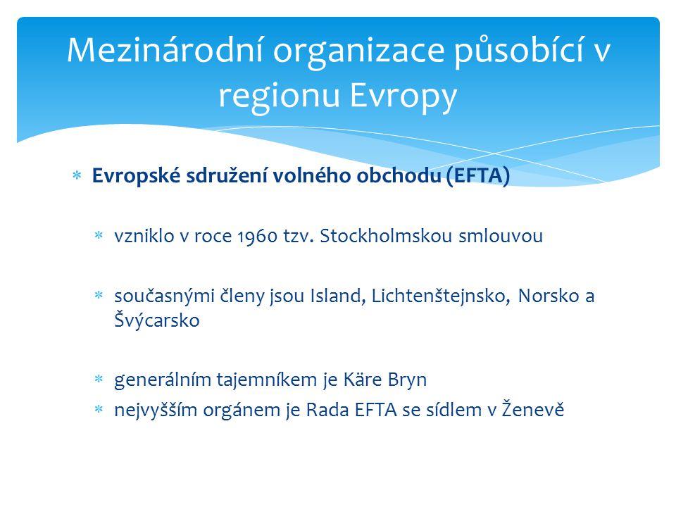 Mezinárodní organizace působící v regionu Evropy  Evropské sdružení volného obchodu (EFTA)  vzniklo v roce 1960 tzv. Stockholmskou smlouvou  součas