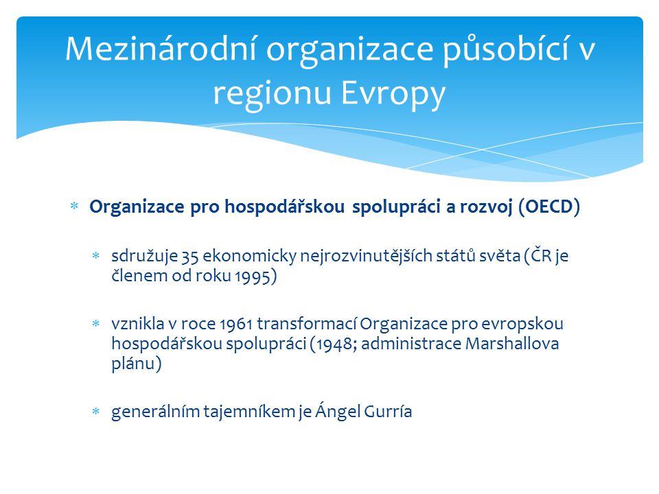 Mezinárodní organizace působící v regionu Evropy  Organizace pro hospodářskou spolupráci a rozvoj (OECD)  sdružuje 35 ekonomicky nejrozvinutějších s