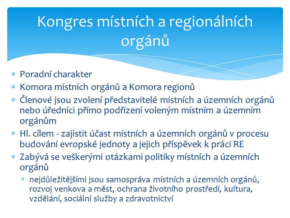  Poradní charakter  Komora místních orgánů a Komora regionů  Členové jsou zvolení představitelé místních a územních orgánů nebo úředníci přímo podř