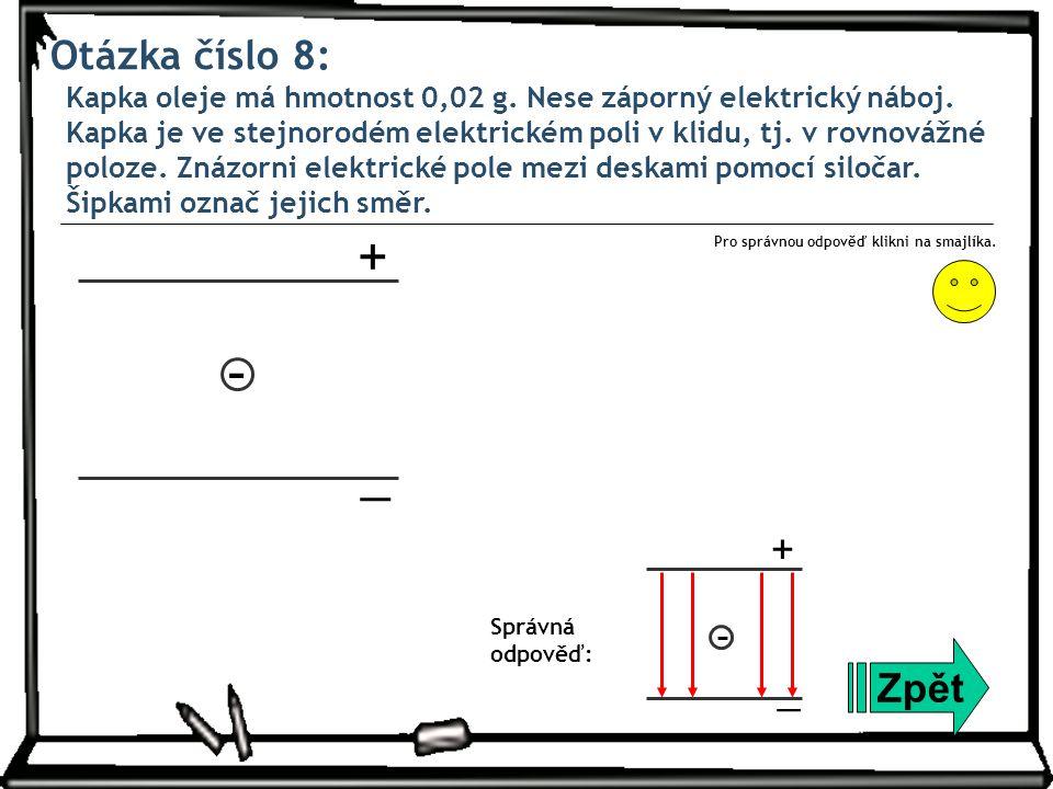 Otázka číslo 8: Kapka oleje má hmotnost 0,02 g. Nese záporný elektrický náboj. Kapka je ve stejnorodém elektrickém poli v klidu, tj. v rovnovážné polo