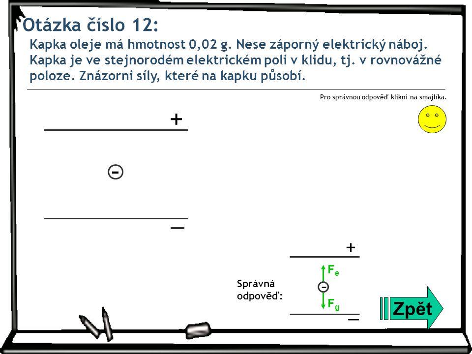 Otázka číslo 12: Kapka oleje má hmotnost 0,02 g. Nese záporný elektrický náboj. Kapka je ve stejnorodém elektrickém poli v klidu, tj. v rovnovážné pol