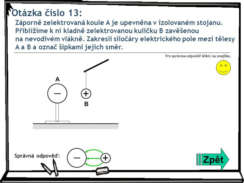 Otázka číslo 13: Záporně zelektrovaná koule A je upevněna v izolovaném stojanu. Přiblížíme k ní kladně zelektrovanou kuličku B zavěšenou na nevodivém