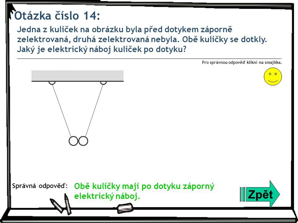 Otázka číslo 14: Jedna z kuliček na obrázku byla před dotykem záporně zelektrovaná, druhá zelektrovaná nebyla. Obě kuličky se dotkly. Jaký je elektric