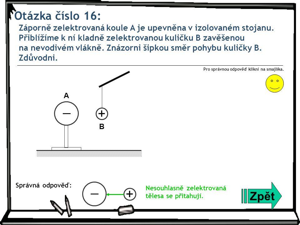 Otázka číslo 16: Záporně zelektrovaná koule A je upevněna v izolovaném stojanu. Přiblížíme k ní kladně zelektrovanou kuličku B zavěšenou na nevodivém