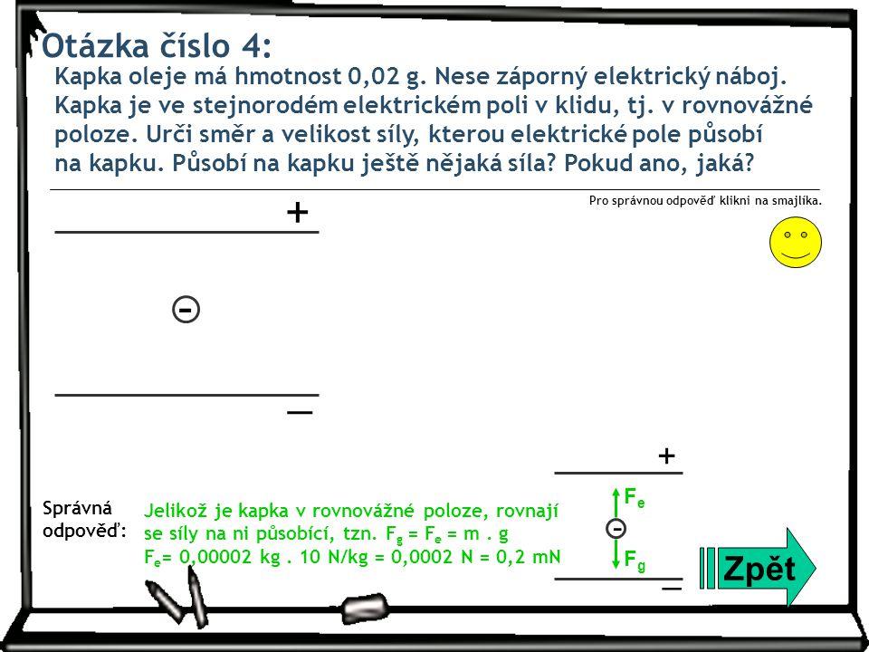 Otázka číslo 4: Kapka oleje má hmotnost 0,02 g. Nese záporný elektrický náboj. Kapka je ve stejnorodém elektrickém poli v klidu, tj. v rovnovážné polo