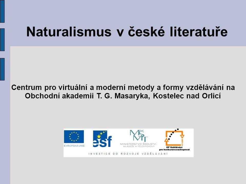 Naturalismus v české literatuře Centrum pro virtuální a moderní metody a formy vzdělávání na Obchodní akademii T. G. Masaryka, Kostelec nad Orlicí