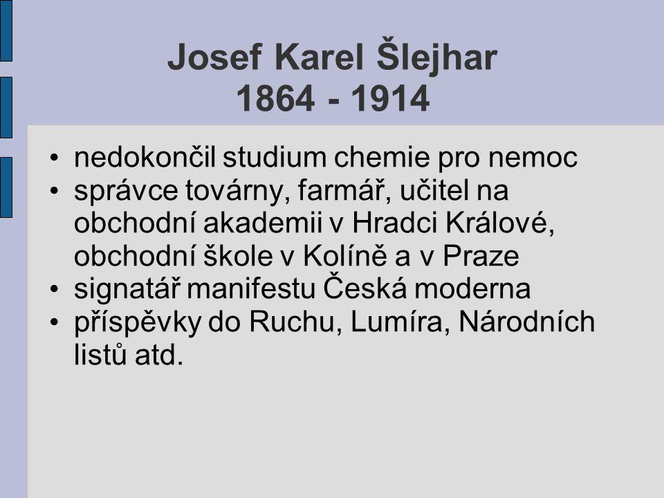 Josef Karel Šlejhar 1864 - 1914 nedokončil studium chemie pro nemoc správce továrny, farmář, učitel na obchodní akademii v Hradci Králové, obchodní šk