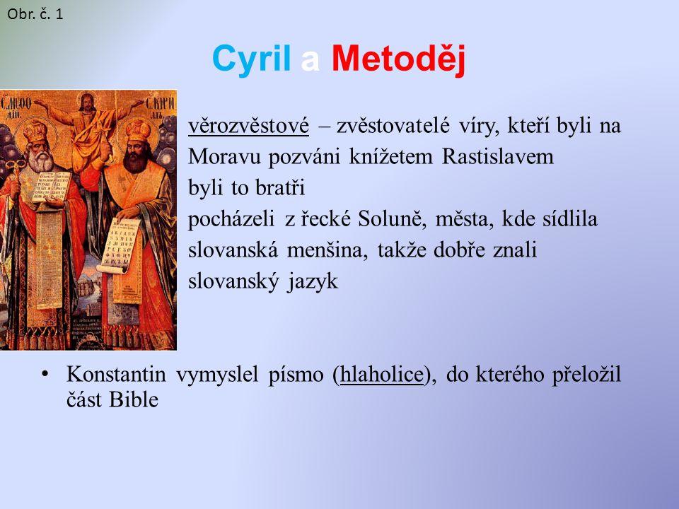 Cyril a Metoděj věrozvěstové – zvěstovatelé víry, kteří byli na Moravu pozváni knížetem Rastislavem byli to bratři pocházeli z řecké Soluně, města, kd