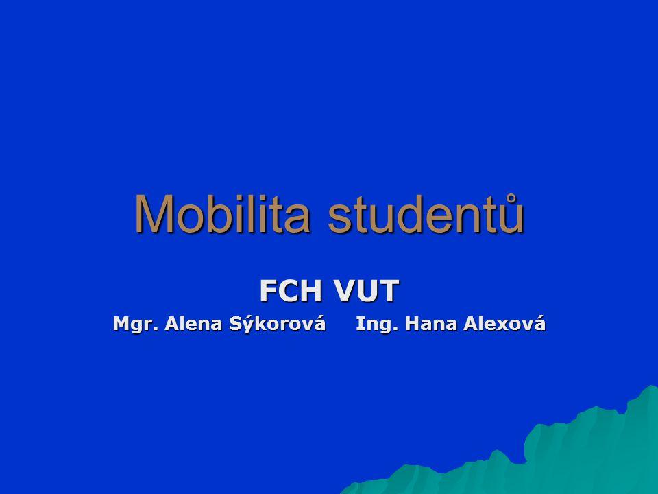 Mobilita studentů FCH VUT Mgr. Alena Sýkorová Ing. Hana Alexová