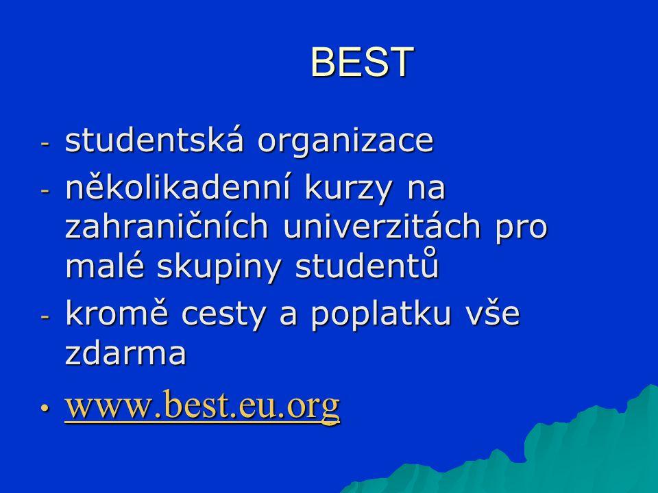 BEST - studentská organizace - několikadenní kurzy na zahraničních univerzitách pro malé skupiny studentů - kromě cesty a poplatku vše zdarma www.best.eu.org www.best.eu.org www.best.eu.org