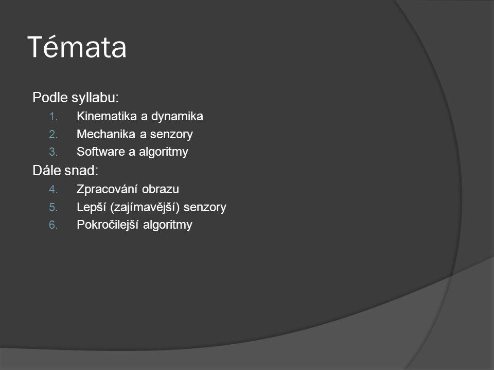 Témata Podle syllabu: 1. Kinematika a dynamika 2. Mechanika a senzory 3. Software a algoritmy Dále snad: 4. Zpracování obrazu 5. Lepší (zajímavější) s