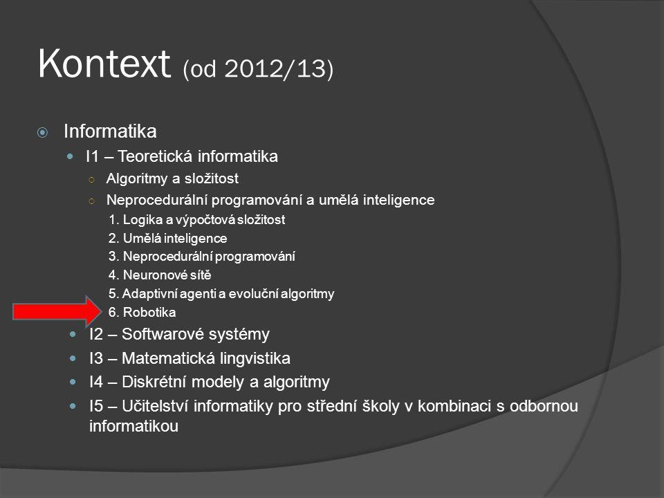 Kontext (od 2012/13)  Informatika I1 – Teoretická informatika ○ Algoritmy a složitost ○ Neprocedurální programování a umělá inteligence 1. Logika a v