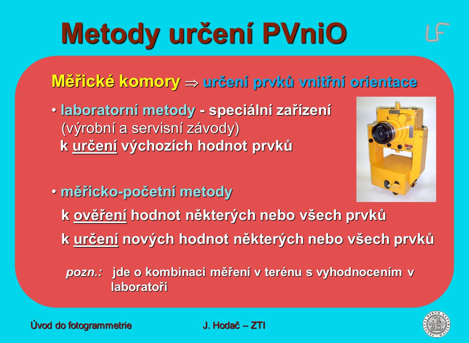 Metody určení PVniO Úvod do fotogrammetrie J. Hodač – ZTI Měřické komory  určení prvků vnitřní orientace laboratorní metody - speciální zařízení (výr