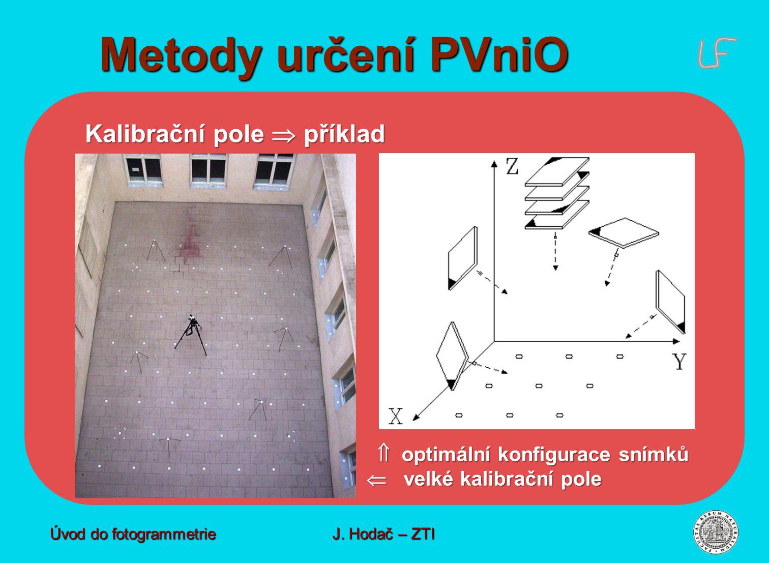 Metody určení PVniO Úvod do fotogrammetrie J. Hodač – ZTI Kalibrační pole  příklad  optimální konfigurace snímků  velké kalibrační pole  optimální