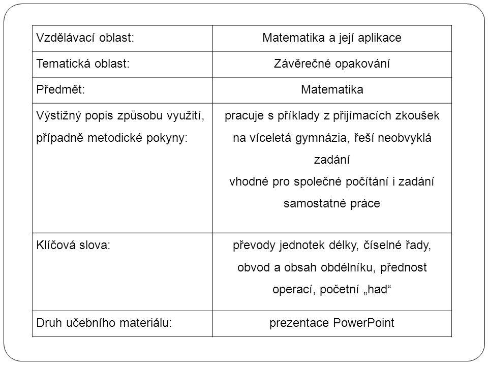 Vzdělávací oblast:Matematika a její aplikace Tematická oblast:Závěrečné opakování Předmět:Matematika Výstižný popis způsobu využití, případně metodick