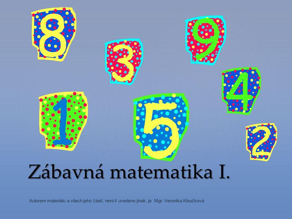 Zábavná matematika I. Autorem materiálu a všech jeho částí, není-li uvedeno jinak, je Mgr.