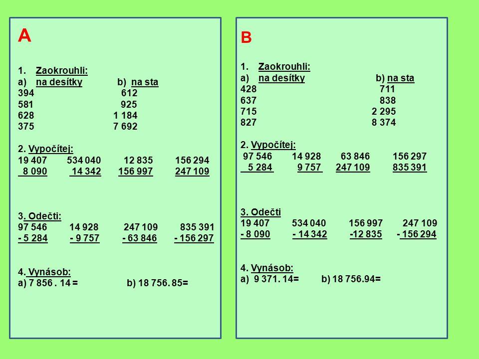 A 1.Zaokrouhli: a)na desítky b) na sta 394 612 581 925 628 1 184 375 7 692 2.