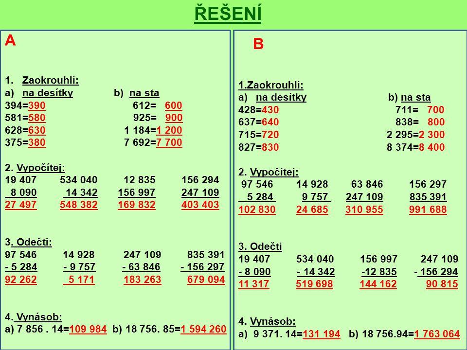 A 1.Zaokrouhli: a)na desítky b) na sta 394=390 612= 600 581=580 925= 900 628=630 1 184=1 200 375=380 7 692=7 700 2.