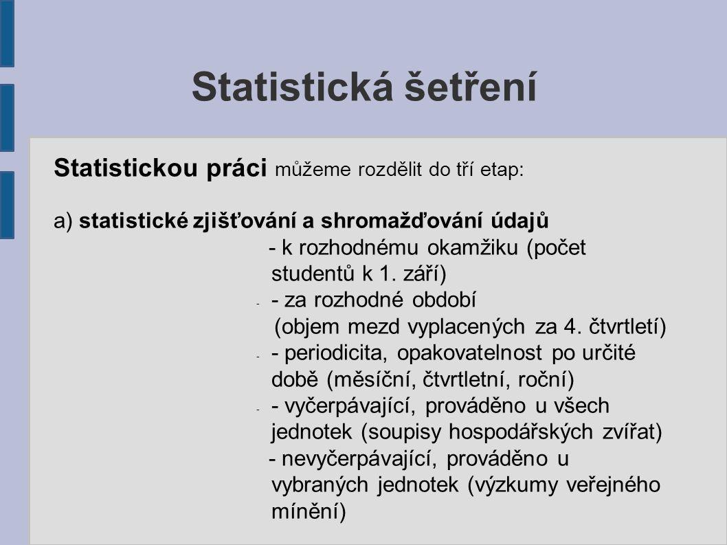 Statistickou práci můžeme rozdělit do tří etap: a) statistické zjišťování a shromažďování údajů - k rozhodnému okamžiku (počet studentů k 1.
