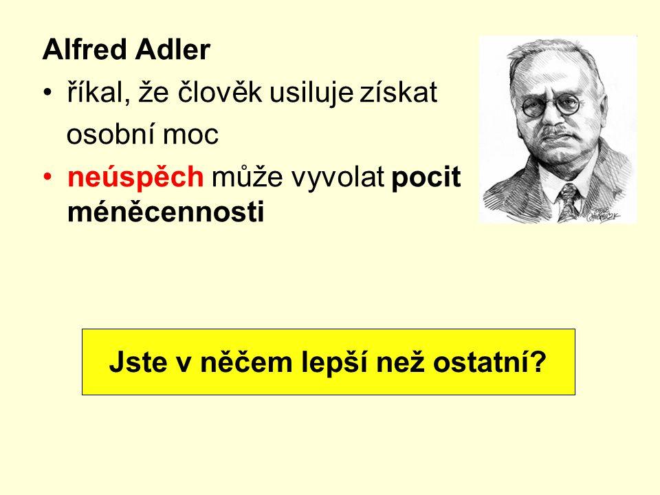 Alfred Adler říkal, že člověk usiluje získat osobní moc neúspěch může vyvolat pocit méněcennosti Jste v něčem lepší než ostatní