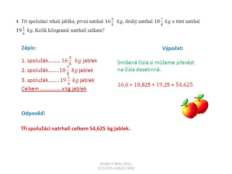 Zápis: Výpočet: Odpověď: Smíšená čísla si můžeme převést na čísla desetinná. Tři spolužáci natrhali celkem 54,625 kg jablek.