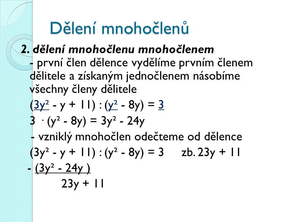 Dělení mnohočlenů 2. dělení mnohočlenu mnohočlenem - první člen dělence vydělíme prvním členem dělitele a získaným jednočlenem násobíme všechny členy