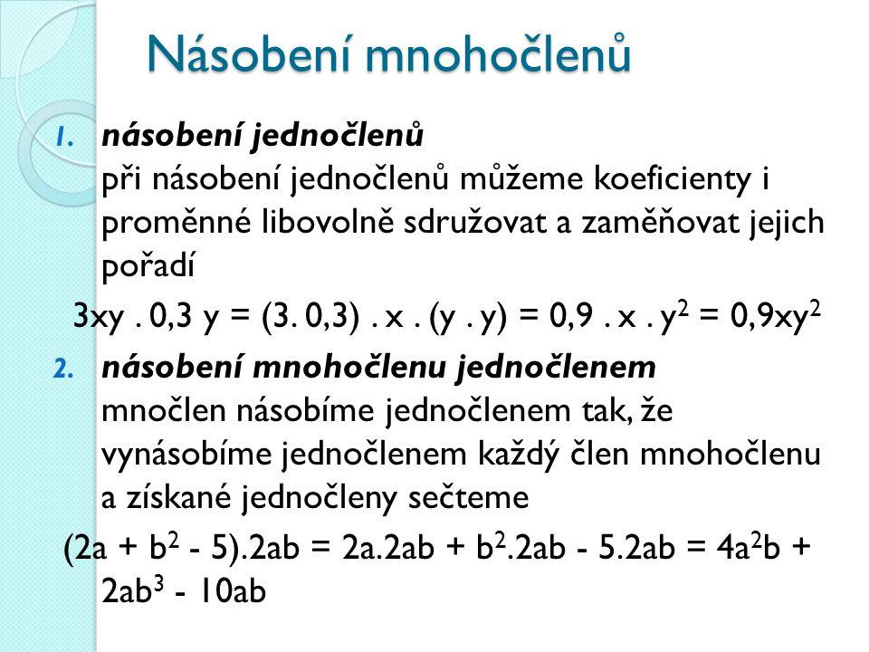 Násobení mnohočlenů 1. násobení jednočlenů při násobení jednočlenů můžeme koeficienty i proměnné libovolně sdružovat a zaměňovat jejich pořadí 3xy. 0,